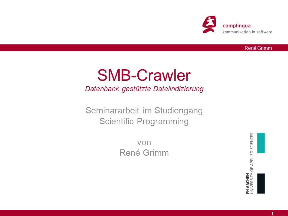 1 … René Grimm SMB-Crawler Datenbank gestützte Dateiindizierung Seminararbeit im Studiengang Scientific Programming von René Grimm