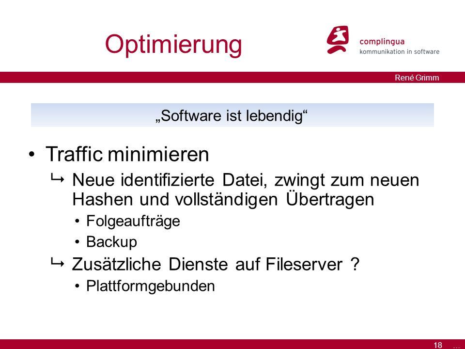 18 … René Grimm Optimierung Traffic minimieren  Neue identifizierte Datei, zwingt zum neuen Hashen und vollständigen Übertragen Folgeaufträge Backup  Zusätzliche Dienste auf Fileserver .