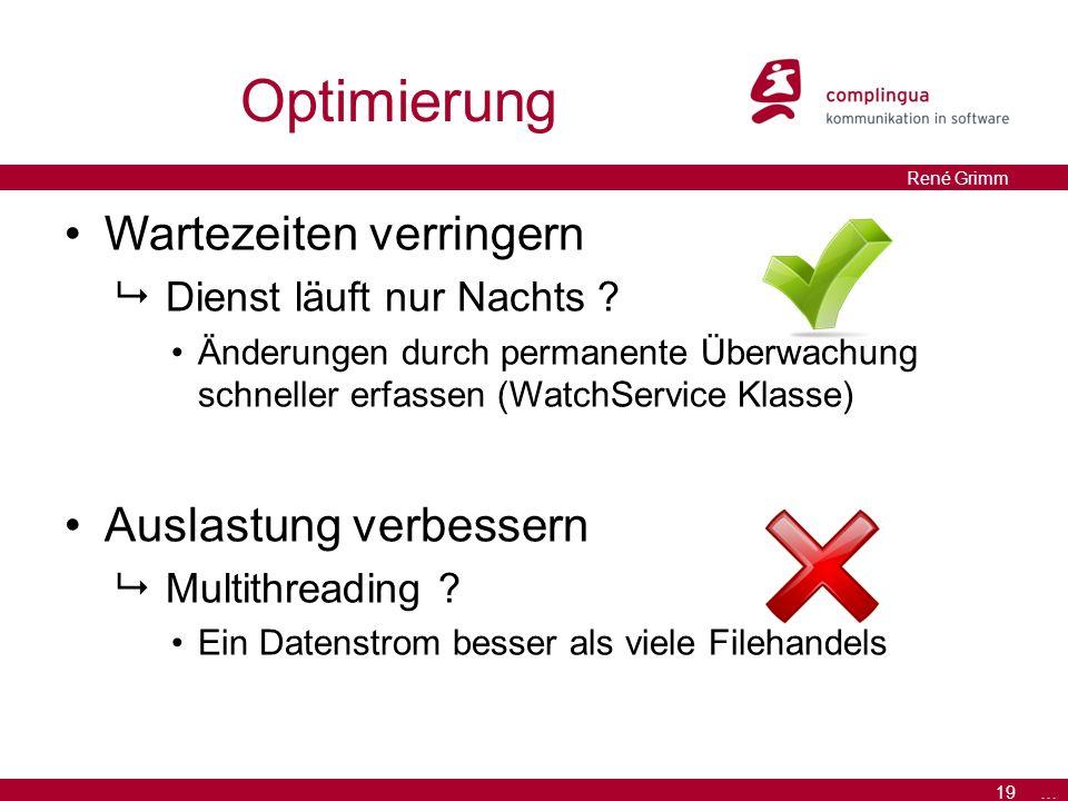 19 … René Grimm Optimierung Wartezeiten verringern  Dienst läuft nur Nachts .