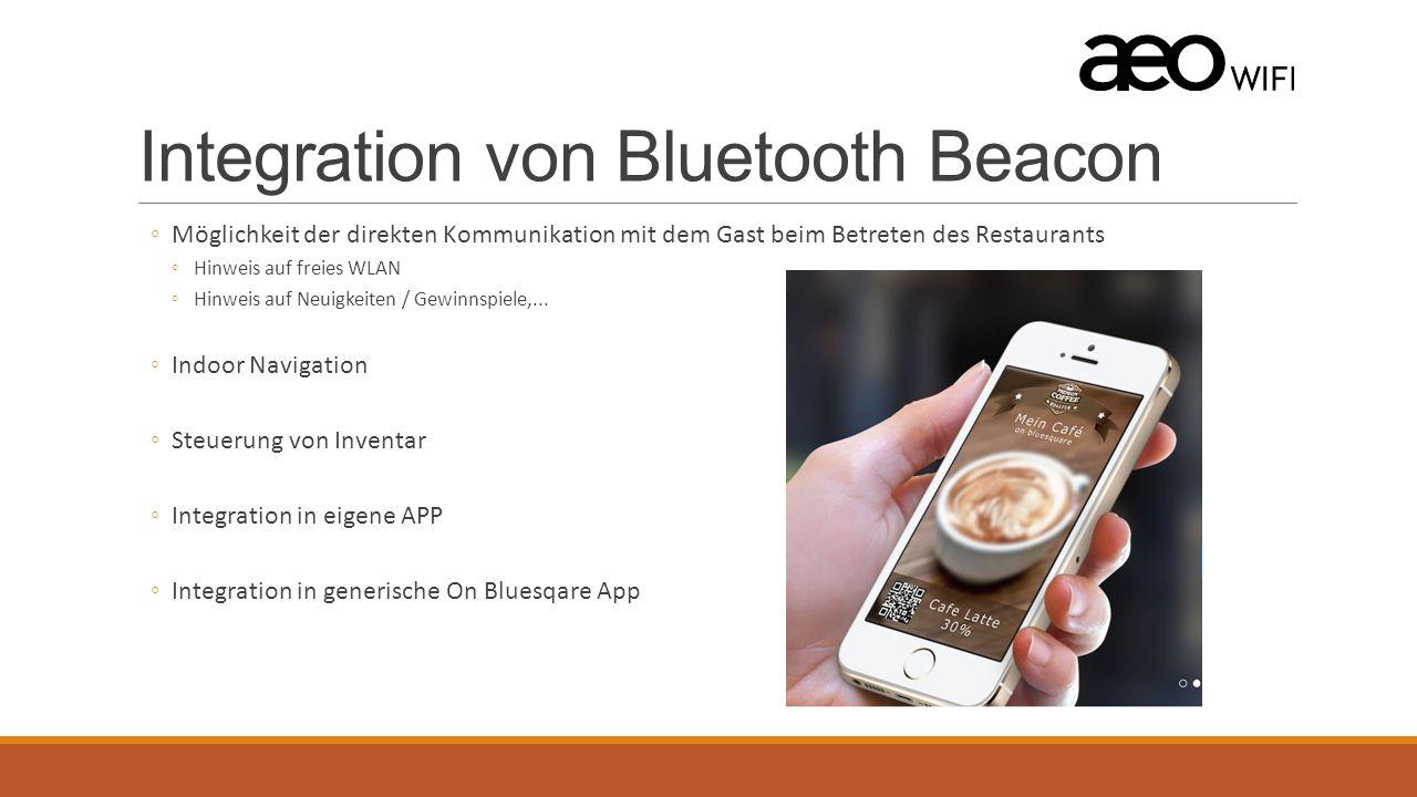 Integration von Bluetooth Beacon ◦Möglichkeit der direkten Kommunikation mit dem Gast beim Betreten des Restaurants ◦Hinweis auf freies WLAN ◦Hinweis auf Neuigkeiten / Gewinnspiele,...