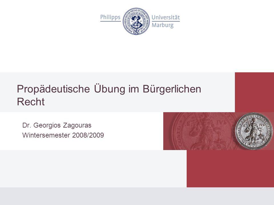 Propädeutische Übung im Bürgerlichen Recht Dr. Georgios Zagouras Wintersemester 2008/2009