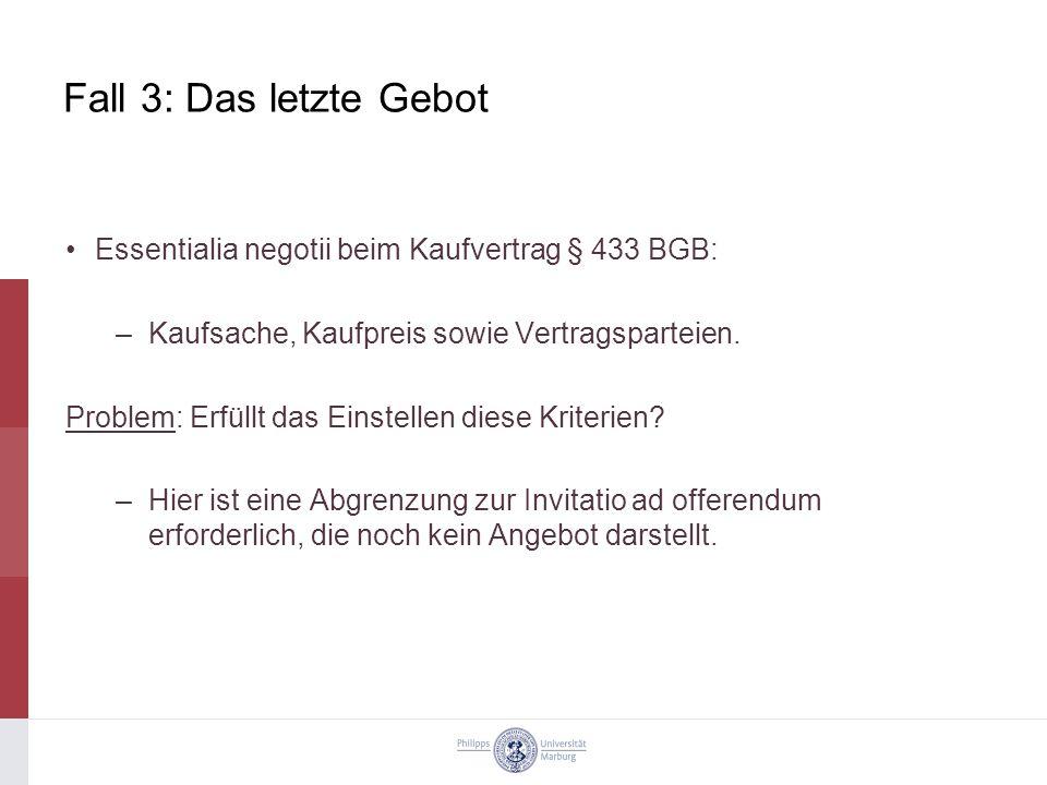 Fall 3: Das letzte Gebot Essentialia negotii beim Kaufvertrag § 433 BGB: –Kaufsache, Kaufpreis sowie Vertragsparteien.