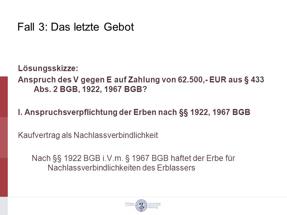 Fall 3: Das letzte Gebot Lösungsskizze: Anspruch des V gegen E auf Zahlung von 62.500,- EUR aus § 433 Abs.
