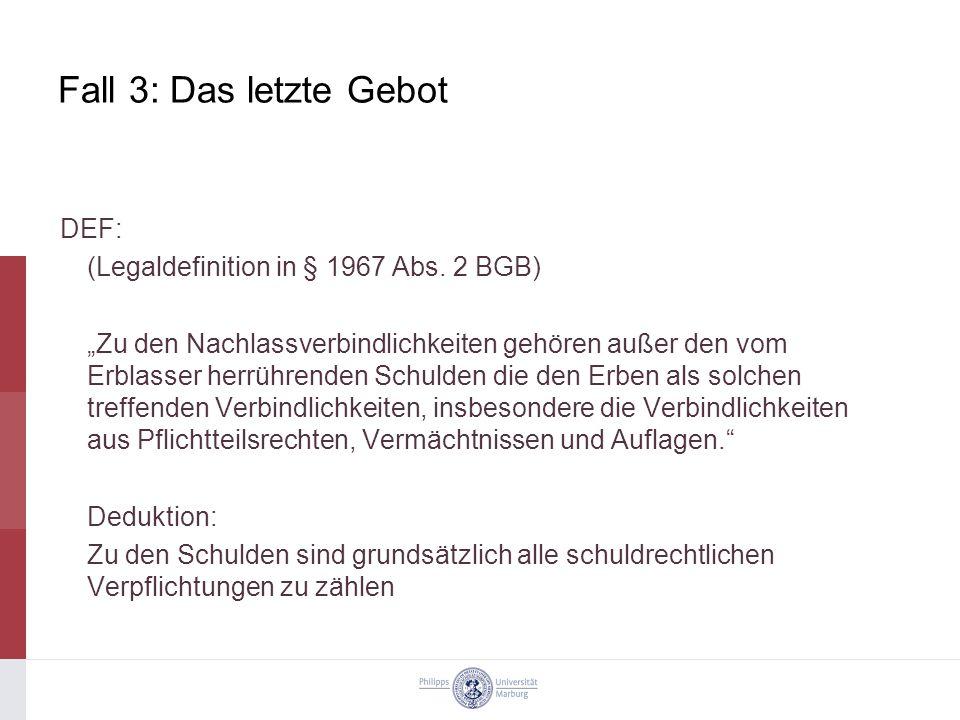 Fall 3: Das letzte Gebot DEF: (Legaldefinition in § 1967 Abs.