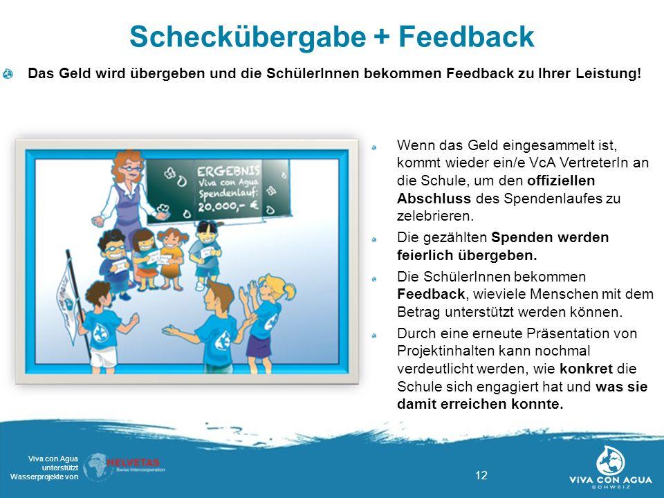 12 Viva con Agua unterstützt Wasserprojekte von Scheckübergabe + Feedback Das Geld wird übergeben und die SchülerInnen bekommen Feedback zu Ihrer Leis