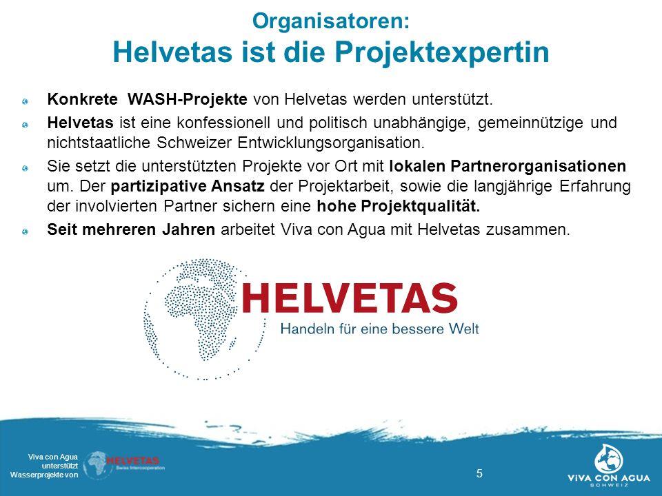 5 Viva con Agua unterstützt Wasserprojekte von Organisatoren: Helvetas ist die Projektexpertin Konkrete WASH-Projekte von Helvetas werden unterstützt.