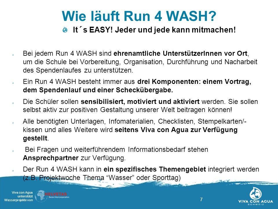 7 Viva con Agua unterstützt Wasserprojekte von Wie läuft Run 4 WASH? Bei jedem Run 4 WASH sind ehrenamtliche UnterstützerInnen vor Ort, um die Schule