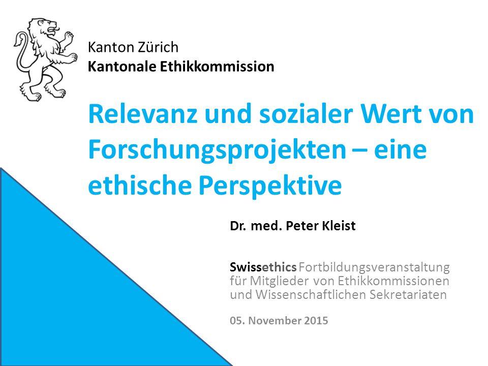 Relevanz und sozialer Wert von Forschungsprojekten – eine ethische Perspektive Rechtsgrundlagen - HFV Peter Kleist KEK ZH Keine spezifische Referenz zur Relevanz (in Anlehnung an Art.