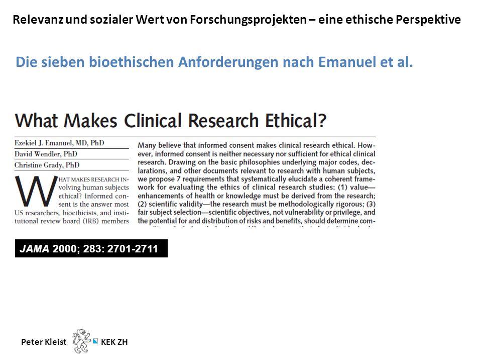 Relevanz und sozialer Wert von Forschungsprojekten – eine ethische Perspektive Peter Kleist KEK ZH JAMA 2000; 283: 2701-2711 Die sieben bioethischen Anforderungen nach Emanuel et al.