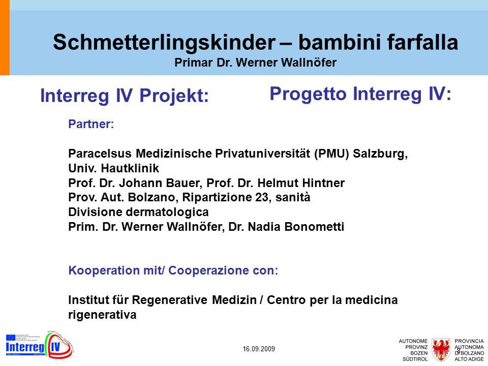 16.09.2009 8 Interreg IV Projekt: Progetto Interreg IV: Schmetterlingskinder – bambini farfalla Primar Dr.