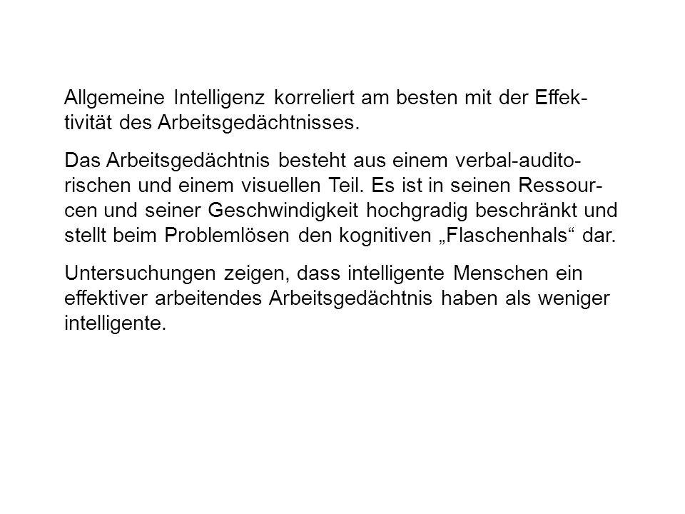 Allgemeine Intelligenz korreliert am besten mit der Effek- tivität des Arbeitsgedächtnisses.