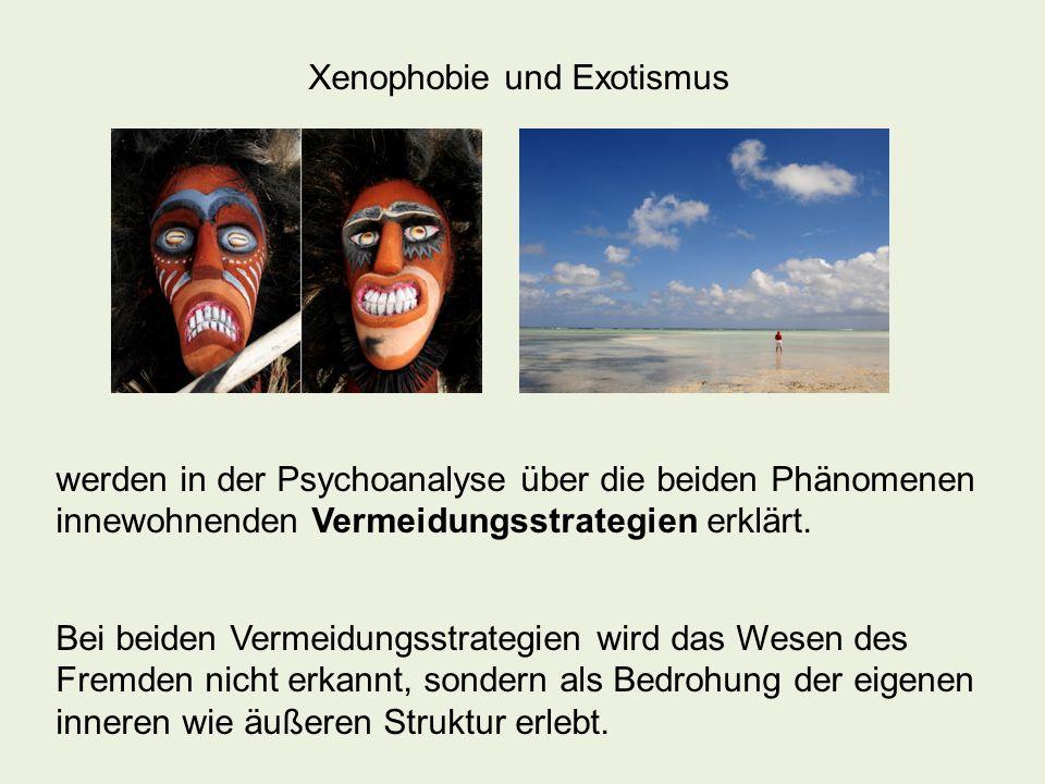 Xenophobie und Exotismus werden in der Psychoanalyse über die beiden Phänomenen innewohnenden Vermeidungsstrategien erklärt.