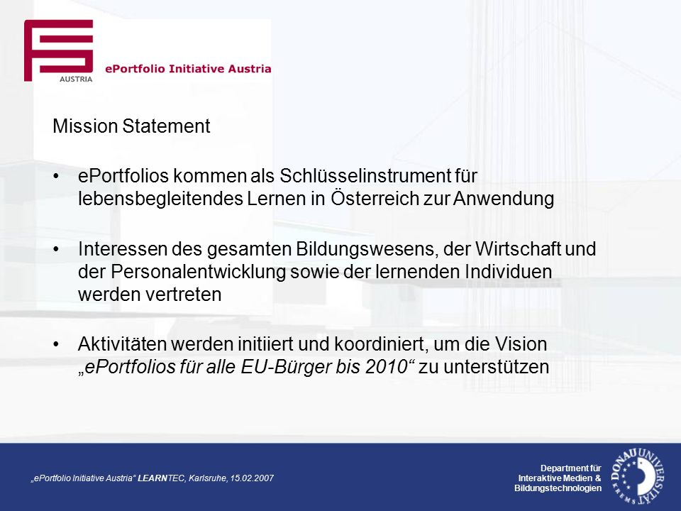 """ePortfolio Initiative Austria"" LEARNTEC, Karlsruhe, 15.02.2007 Department für Interaktive Medien & Bildungstechnologien Mission Statement ePortfolios"