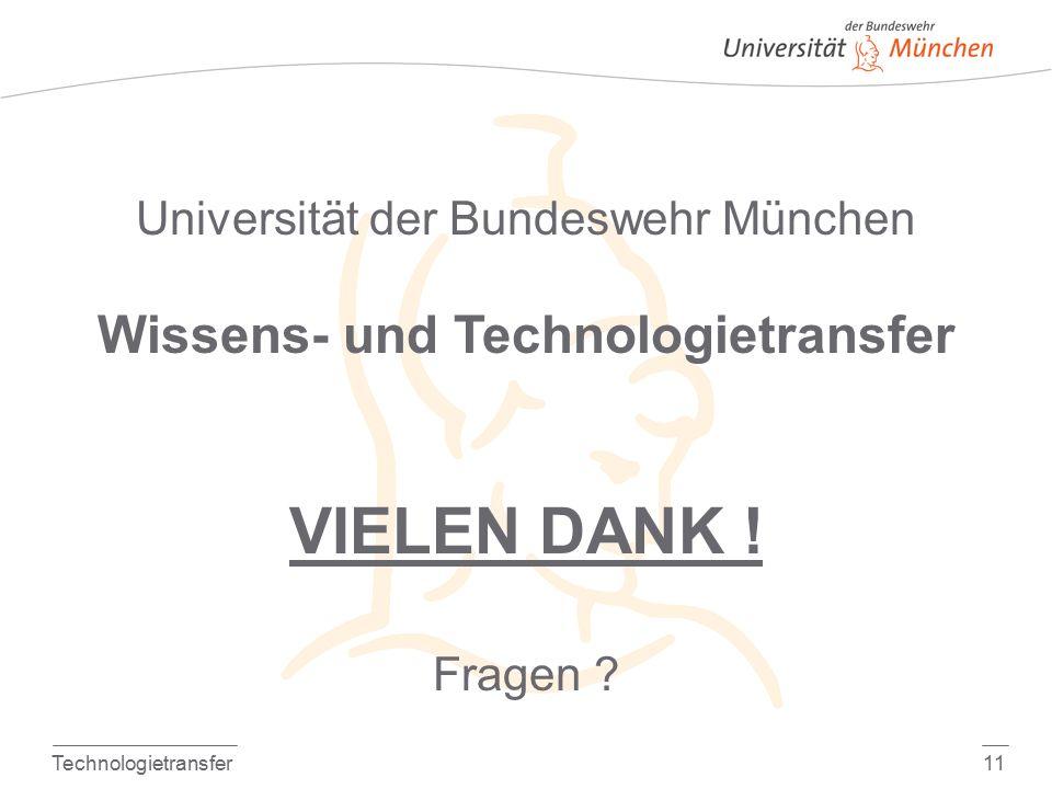 Technologietransfer11 Universität der Bundeswehr München Wissens- und Technologietransfer VIELEN DANK .