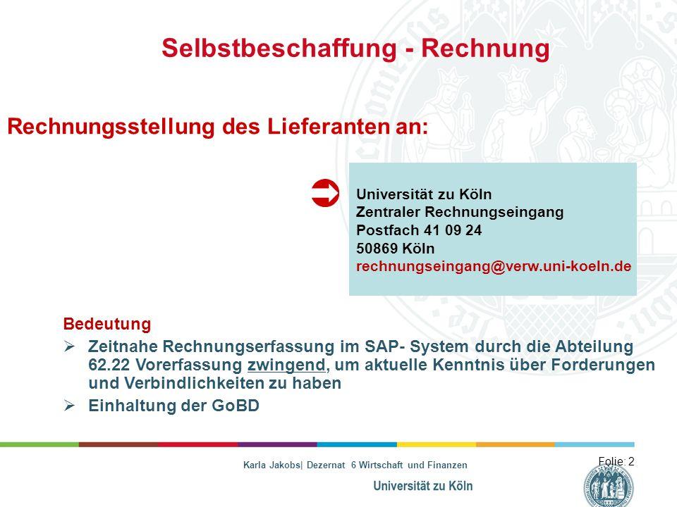 Karla Jakobs| Dezernat 6 Wirtschaft und Finanzen Selbstbeschaffung - Rechnung Folie: 2 Rechnungsstellung des Lieferanten an: Universität zu Köln Zentr