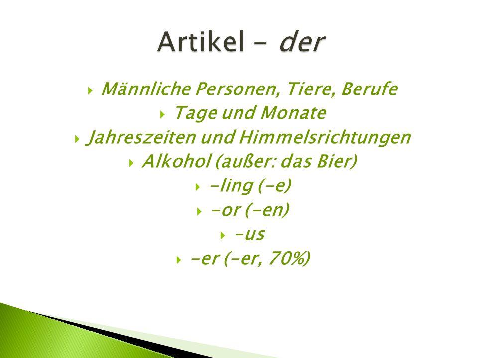  Männliche Personen, Tiere, Berufe  Tage und Monate  Jahreszeiten und Himmelsrichtungen  Alkohol (außer: das Bier)  -ling (-e)  -or (-en)  -us  -er (-er, 70%)