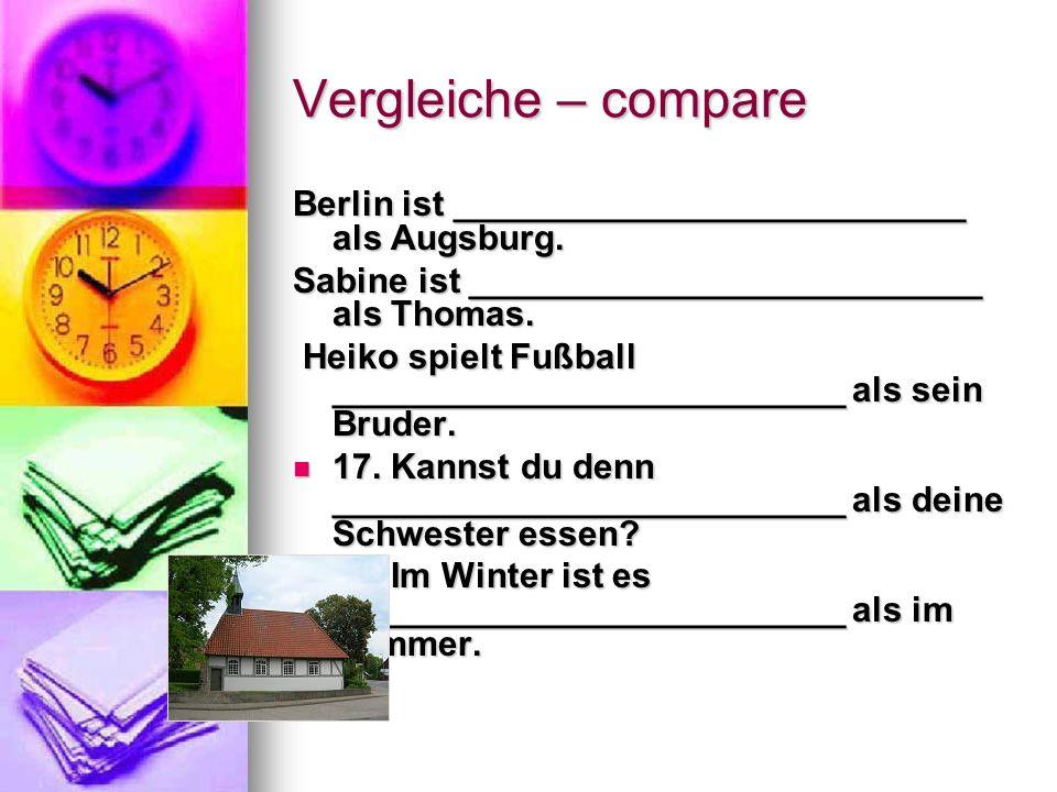 Vergleiche – compare Berlin ist __________________________ als Augsburg.