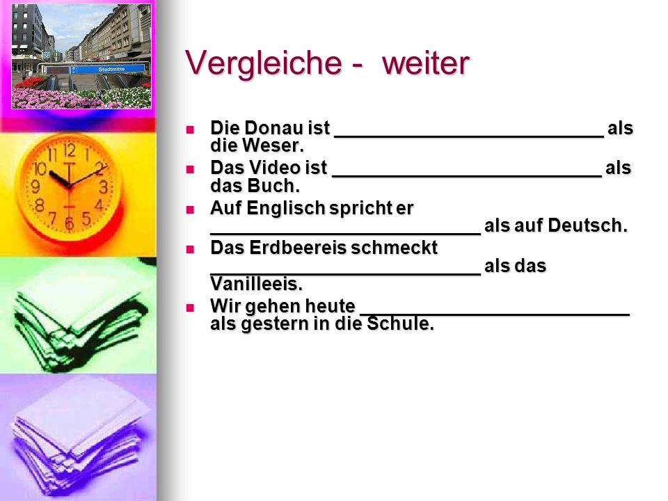 Vergleiche - weiter Die Donau ist __________________________ als die Weser.