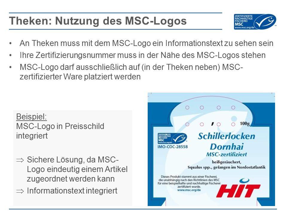 An Theken muss mit dem MSC-Logo ein Informationstext zu sehen sein Ihre Zertifizierungsnummer muss in der Nähe des MSC-Logos stehen MSC-Logo darf ausschließlich auf (in der Theken neben) MSC- zertifizierter Ware platziert werden Theken: Nutzung des MSC-Logos Beispiel: MSC-Logo in Preisschild integriert  Sichere Lösung, da MSC- Logo eindeutig einem Artikel zugeordnet werden kann  Informationstext integriert