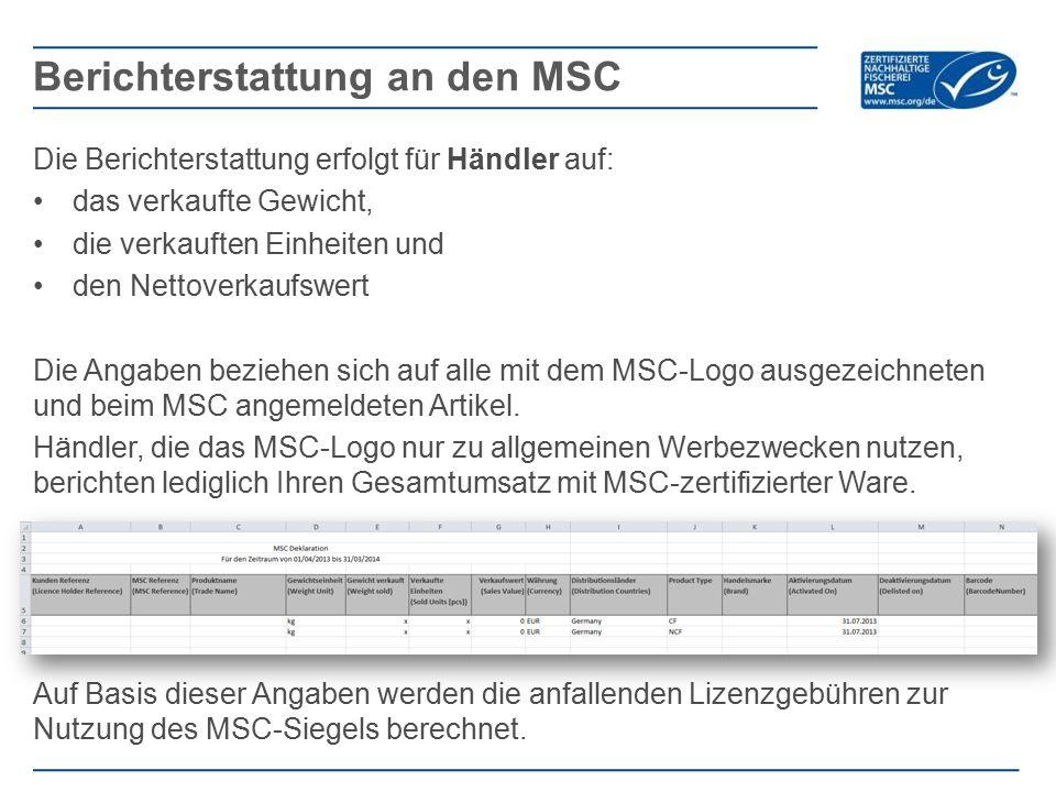 Die Berichterstattung erfolgt für Händler auf: das verkaufte Gewicht, die verkauften Einheiten und den Nettoverkaufswert Die Angaben beziehen sich auf alle mit dem MSC-Logo ausgezeichneten und beim MSC angemeldeten Artikel.
