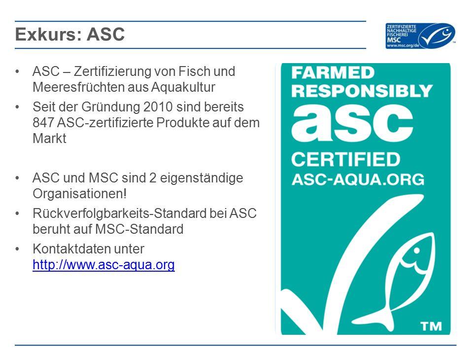 ASC – Zertifizierung von Fisch und Meeresfrüchten aus Aquakultur Seit der Gründung 2010 sind bereits 847 ASC-zertifizierte Produkte auf dem Markt ASC und MSC sind 2 eigenständige Organisationen.