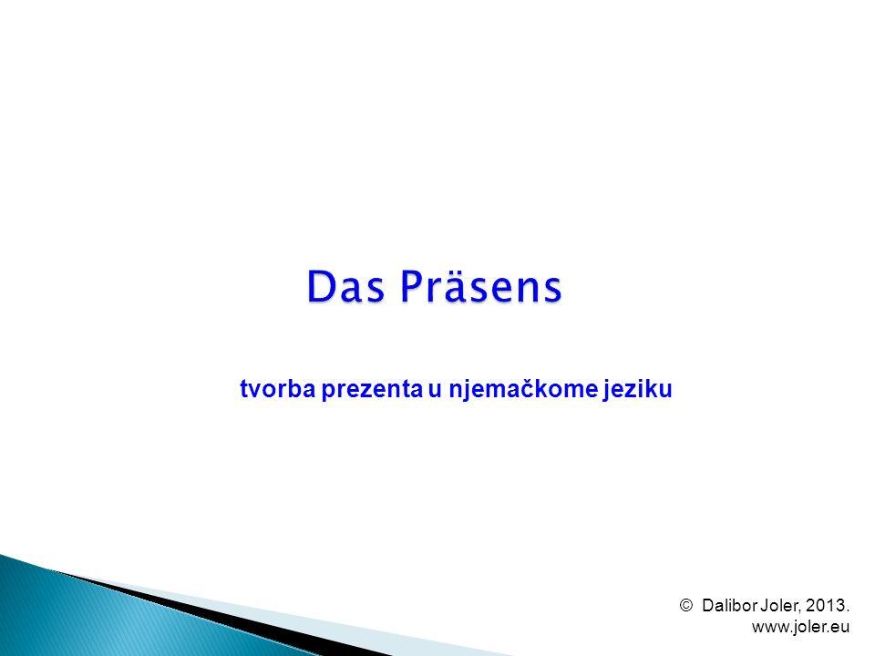 tvorba prezenta u njemačkome jeziku © Dalibor Joler, 2013. www.joler.eu