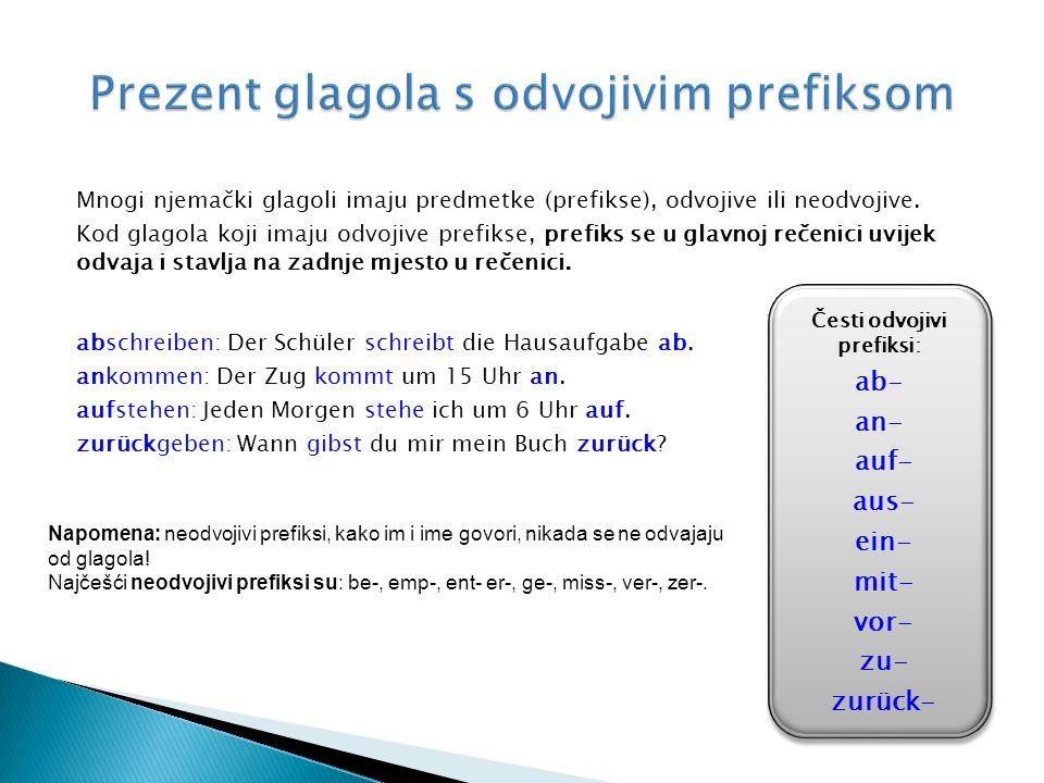 Mnogi njemački glagoli imaju predmetke (prefikse), odvojive ili neodvojive.