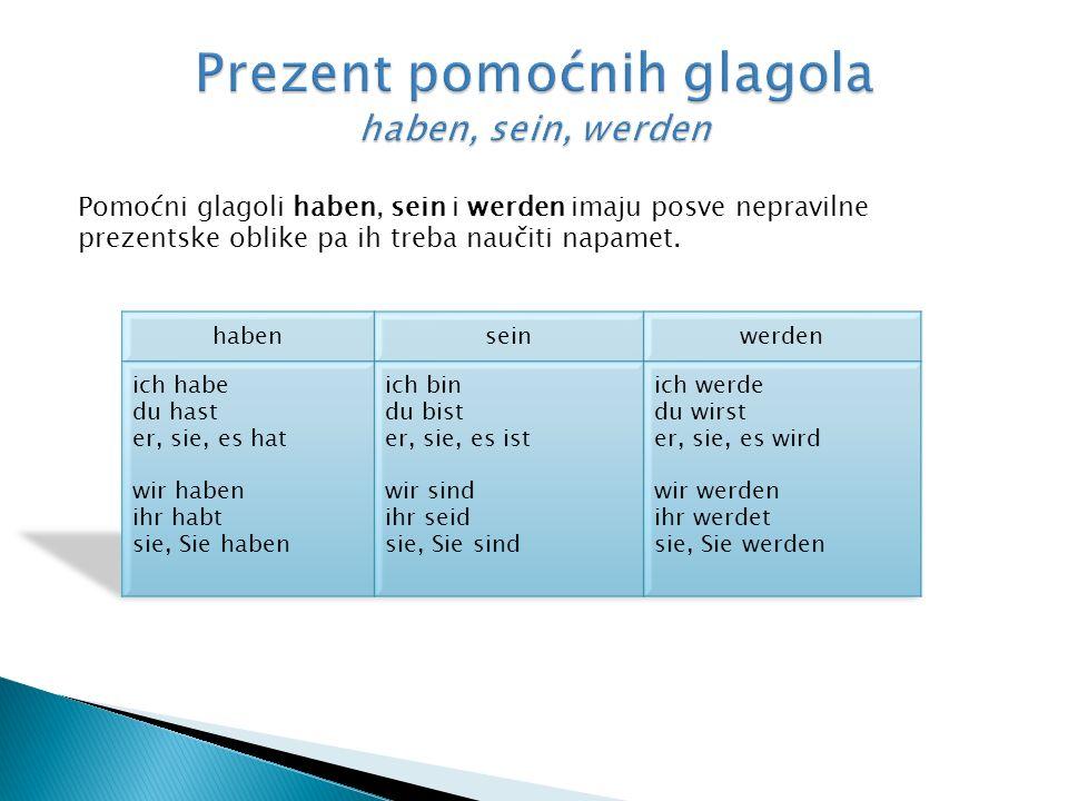 Pomoćni glagoli haben, sein i werden imaju posve nepravilne prezentske oblike pa ih treba naučiti napamet.