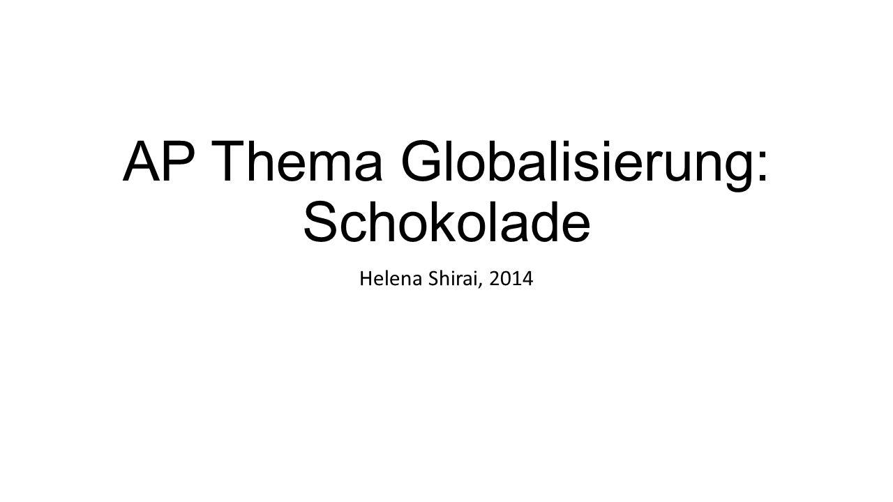AP Thema Globalisierung: Schokolade Helena Shirai, 2014
