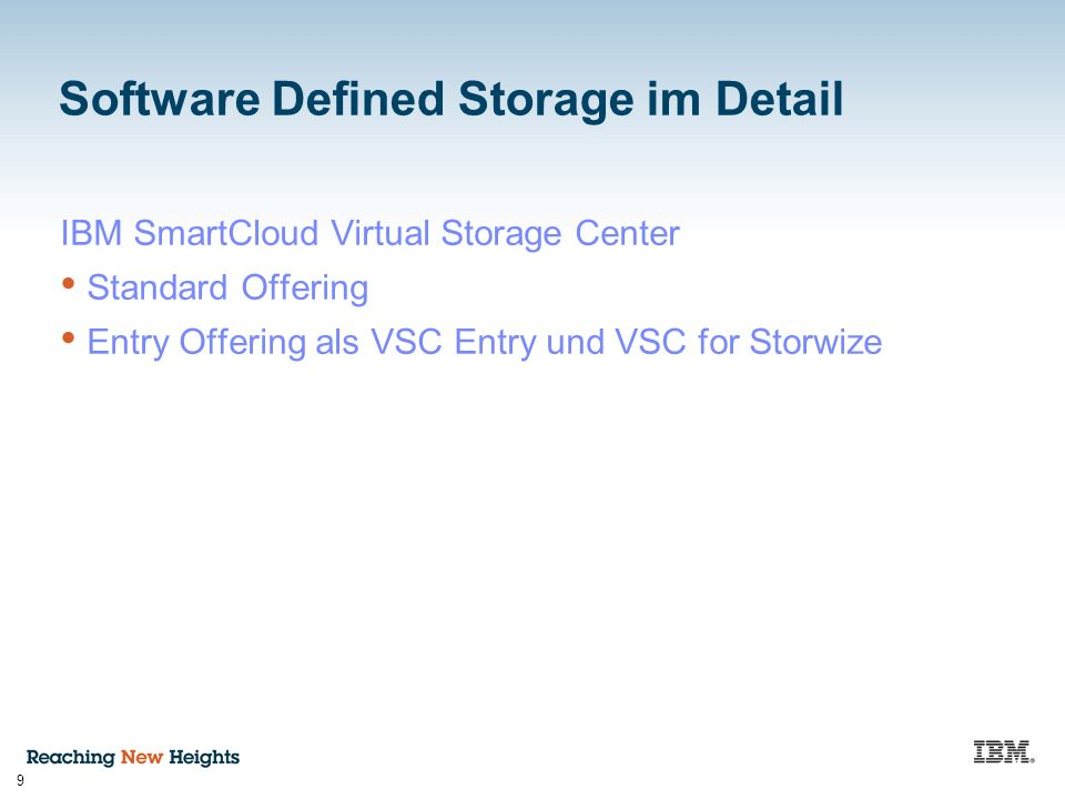 9 Software Defined Storage im Detail IBM SmartCloud Virtual Storage Center Standard Offering Entry Offering als VSC Entry und VSC for Storwize