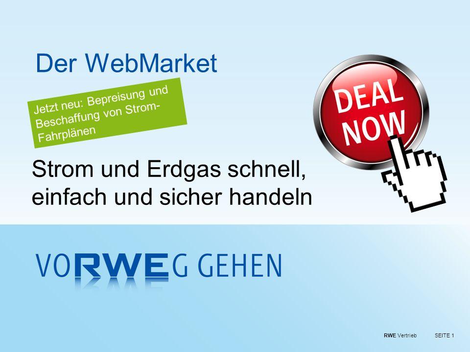 RWE VertriebSEITE 1 Der WebMarket Strom und Erdgas schnell, einfach und sicher handeln Jetzt neu: Bepreisung und Beschaffung von Strom- Fahrplänen