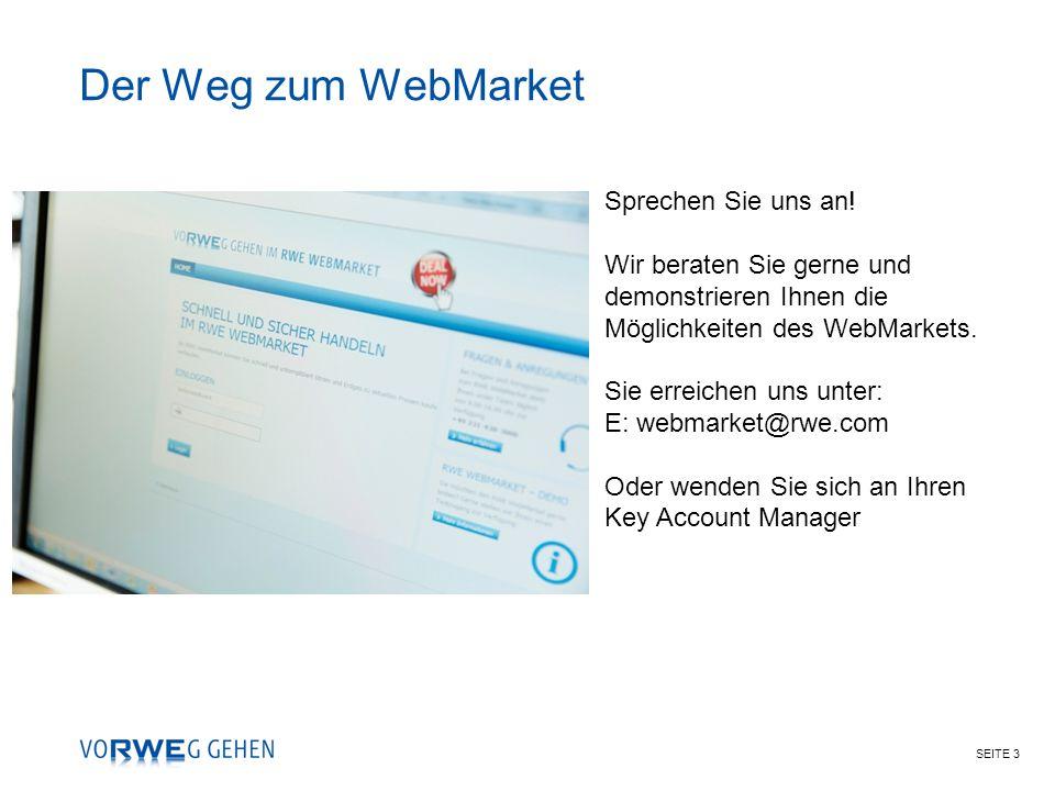SEITE 3 Sprechen Sie uns an! Wir beraten Sie gerne und demonstrieren Ihnen die Möglichkeiten des WebMarkets. Sie erreichen uns unter: E: webmarket@rwe