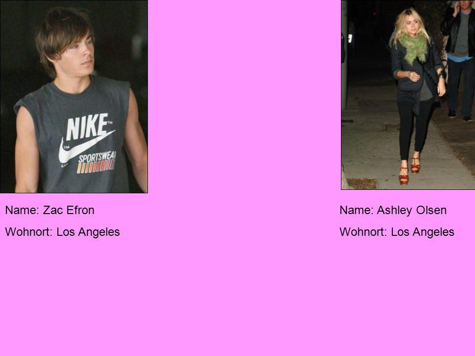 Name: Zac Efron Wohnort: Los Angeles Name: Ashley Olsen Wohnort: Los Angeles
