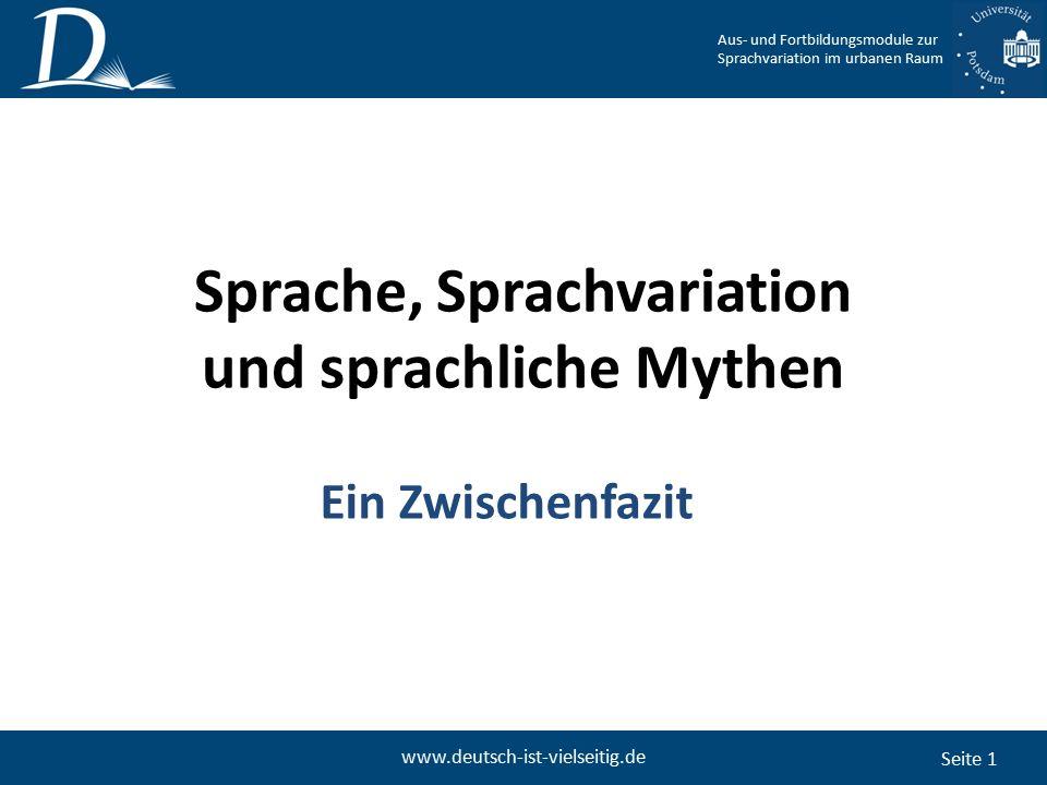 Seite 1 www.deutsch-ist-vielseitig.de Sprache, Sprachvariation und sprachliche Mythen Ein Zwischenfazit Aus- und Fortbildungsmodule zur Sprachvariation im urbanen Raum