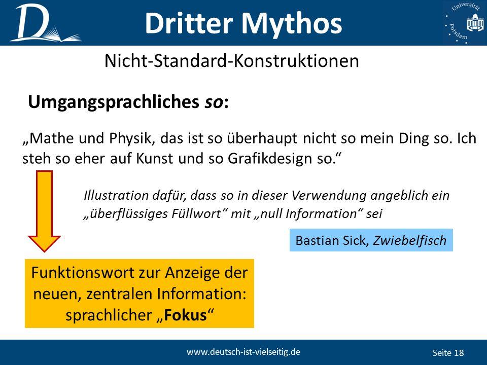 """Seite 18 www.deutsch-ist-vielseitig.de Umgangsprachliches so: """"Mathe und Physik, das ist so überhaupt nicht so mein Ding so."""