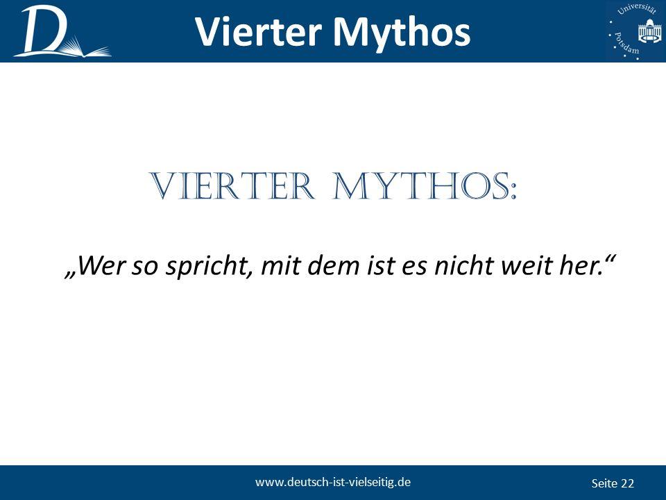 """Seite 22 www.deutsch-ist-vielseitig.de """"Wer so spricht, mit dem ist es nicht weit her. VIERTER Mythos: Vierter Mythos"""
