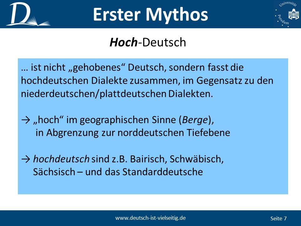 """Seite 7 www.deutsch-ist-vielseitig.de Hoch-Deutsch … ist nicht """"gehobenes Deutsch, sondern fasst die hochdeutschen Dialekte zusammen, im Gegensatz zu den niederdeutschen/plattdeutschen Dialekten."""