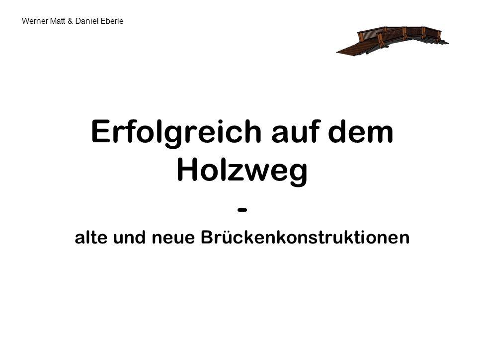 Erfolgreich auf dem Holzweg - alte und neue Brückenkonstruktionen Werner Matt & Daniel Eberle
