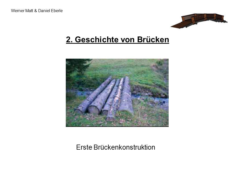 2. Geschichte von Brücken Werner Matt & Daniel Eberle Erste Brückenkonstruktion