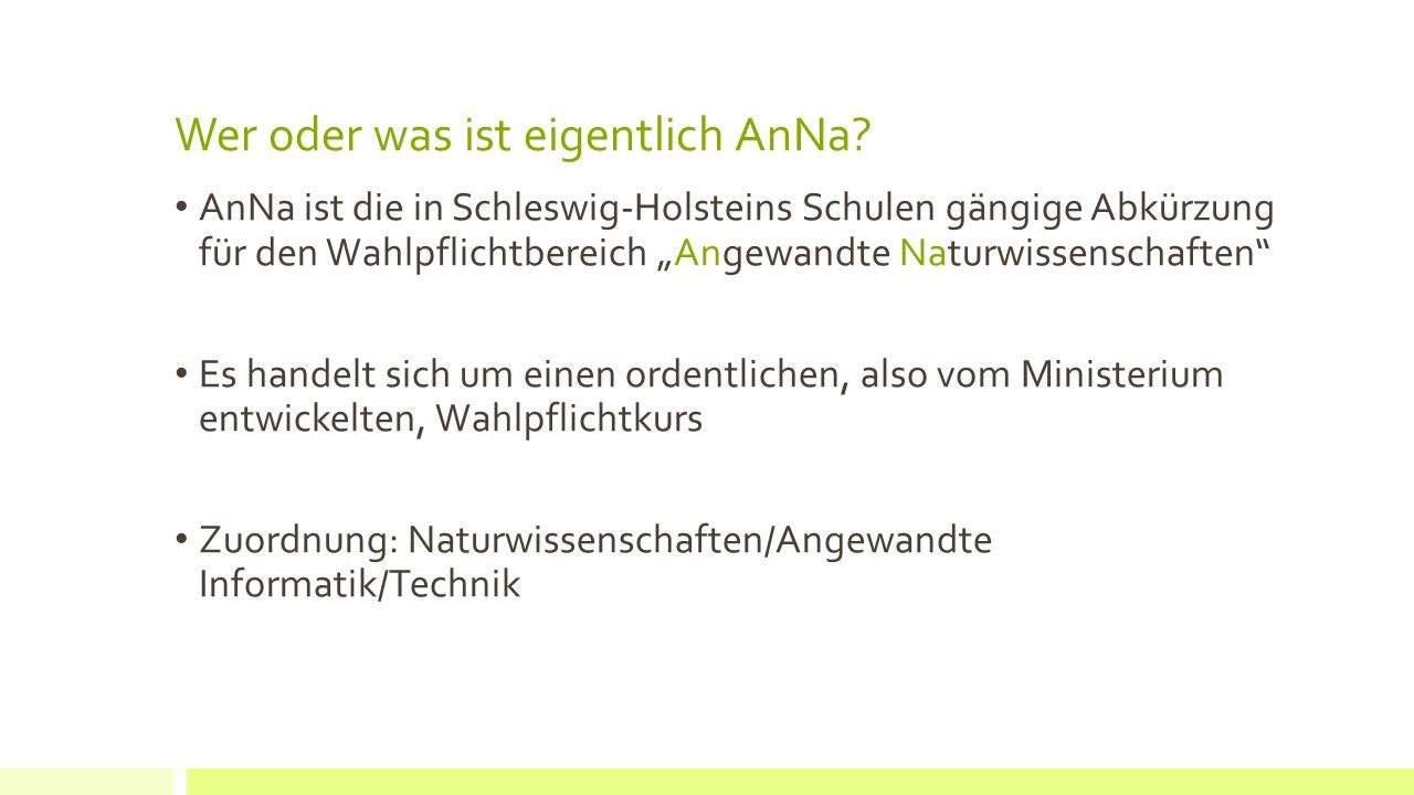 """Wer oder was ist eigentlich AnNa? AnNa ist die in Schleswig-Holsteins Schulen gängige Abkürzung für den Wahlpflichtbereich """"Angewandte Naturwissenscha"""