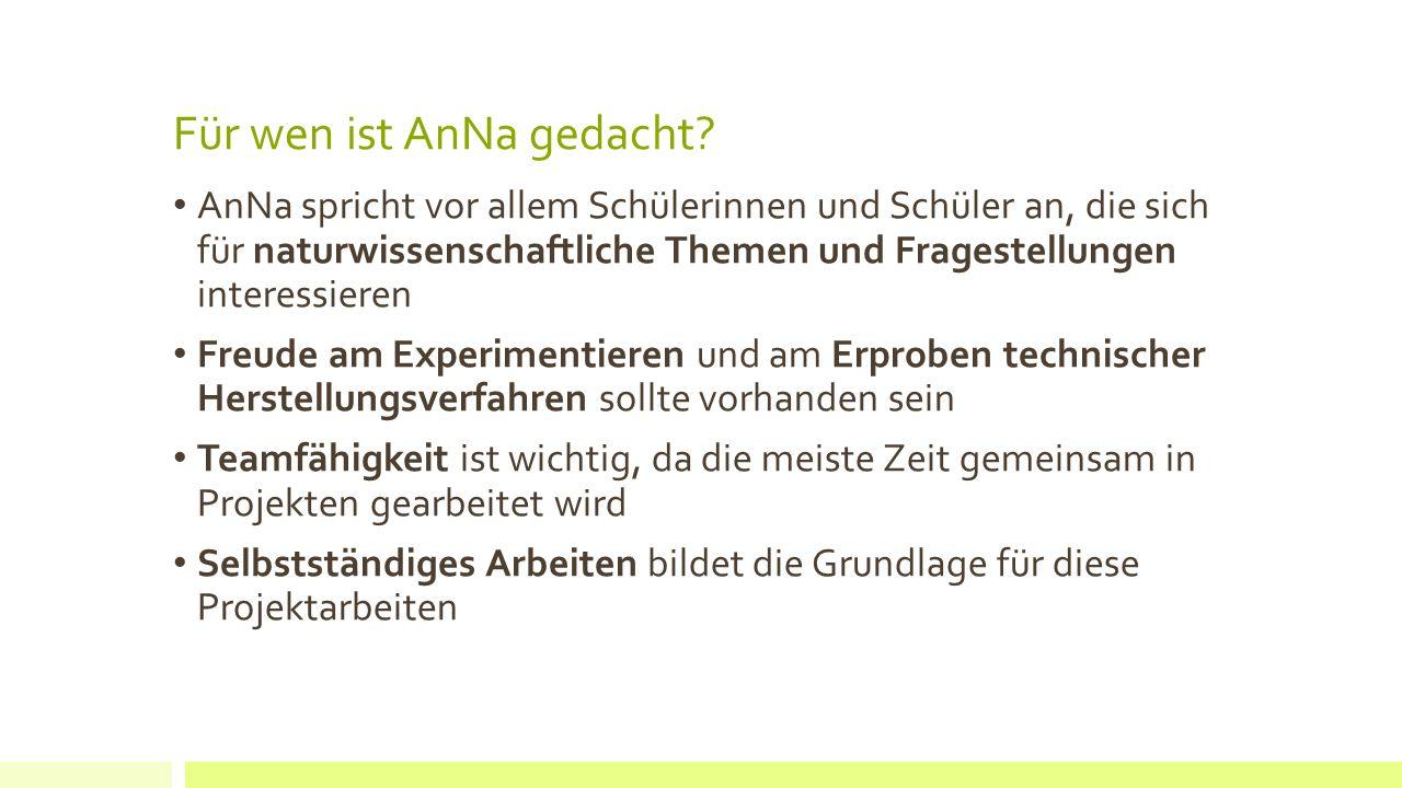 Für wen ist AnNa gedacht? AnNa spricht vor allem Schülerinnen und Schüler an, die sich für naturwissenschaftliche Themen und Fragestellungen interessi