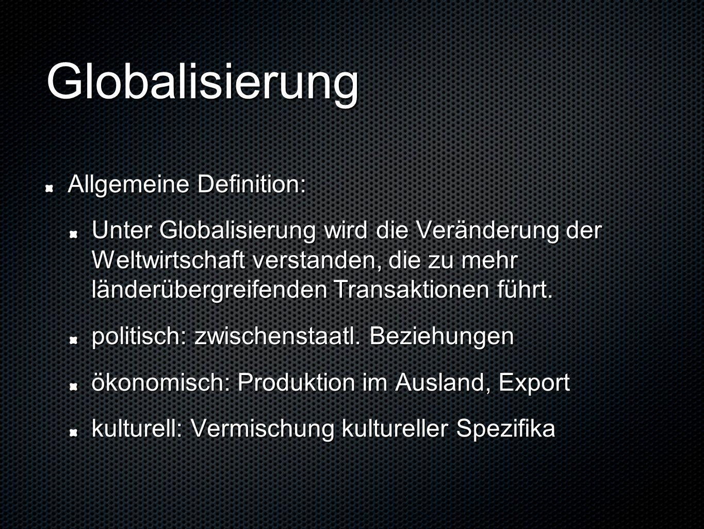 Globalisierung Allgemeine Definition: Unter Globalisierung wird die Veränderung der Weltwirtschaft verstanden, die zu mehr länderübergreifenden Transaktionen führt.