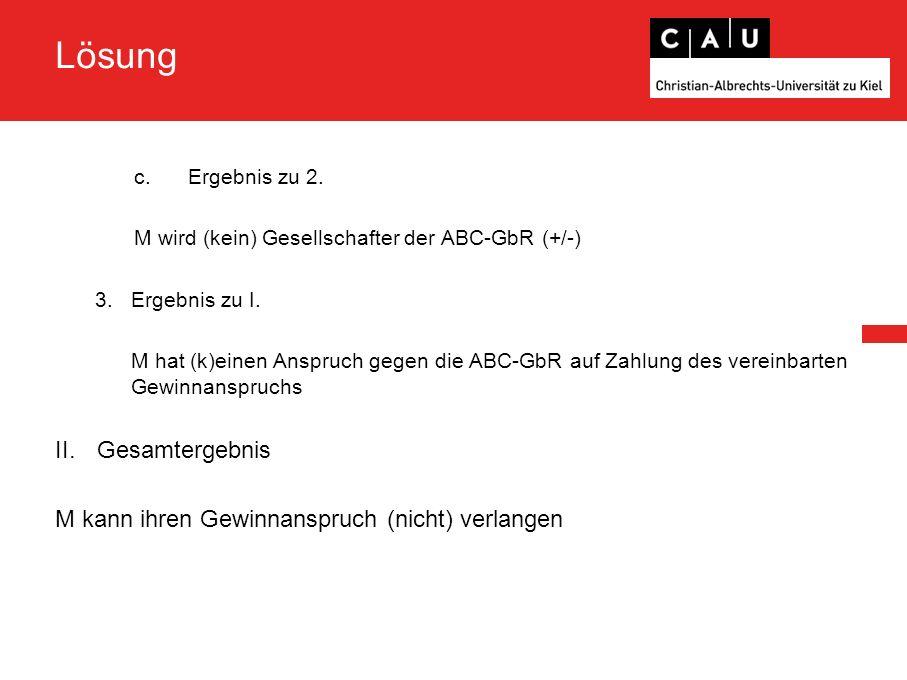 Lösung c.Ergebnis zu 2. M wird (kein) Gesellschafter der ABC-GbR (+/-) 3.Ergebnis zu I.