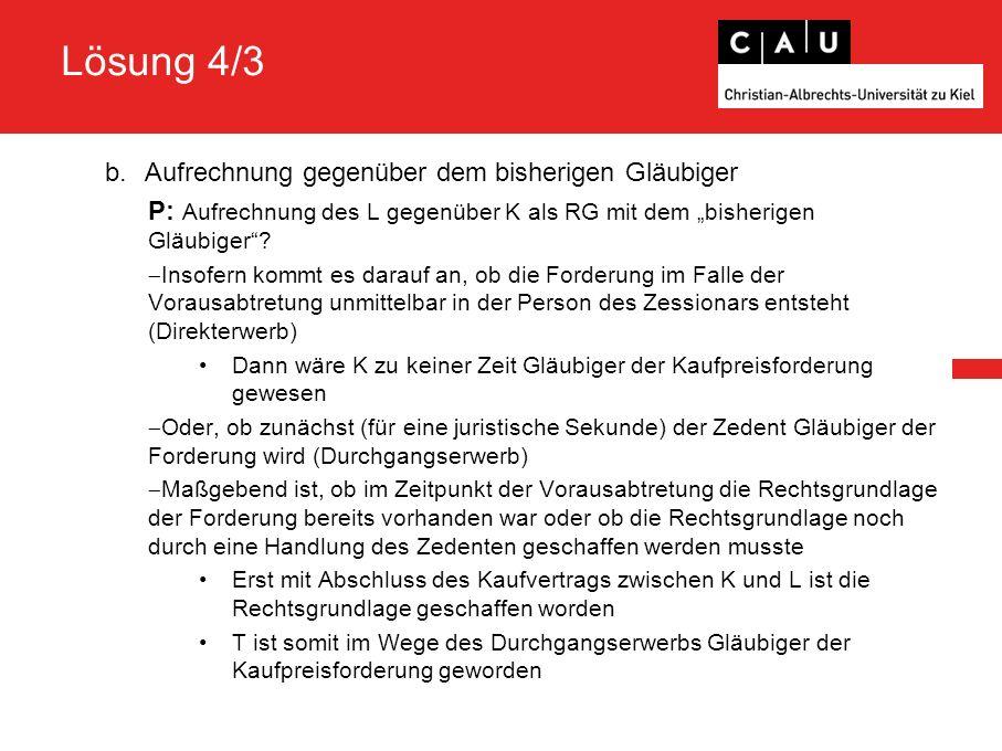 """Lösung 4/3 b.Aufrechnung gegenüber dem bisherigen Gläubiger P: Aufrechnung des L gegenüber K als RG mit dem """"bisherigen Gläubiger ."""