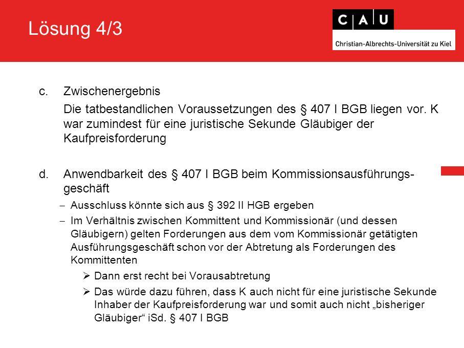 Lösung 4/3 c.Zwischenergebnis Die tatbestandlichen Voraussetzungen des § 407 I BGB liegen vor.