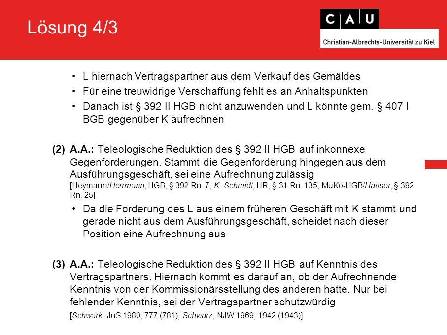 Lösung 4/3 L hiernach Vertragspartner aus dem Verkauf des Gemäldes Für eine treuwidrige Verschaffung fehlt es an Anhaltspunkten Danach ist § 392 II HGB nicht anzuwenden und L könnte gem.