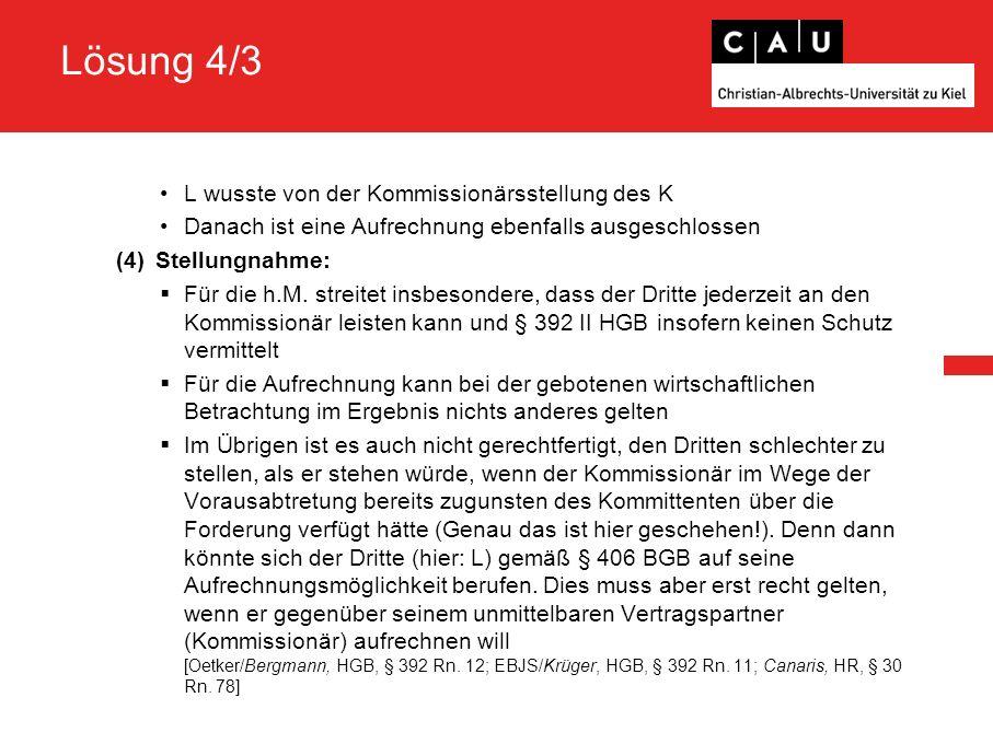 Lösung 4/3 L wusste von der Kommissionärsstellung des K Danach ist eine Aufrechnung ebenfalls ausgeschlossen (4)Stellungnahme:  Für die h.M.