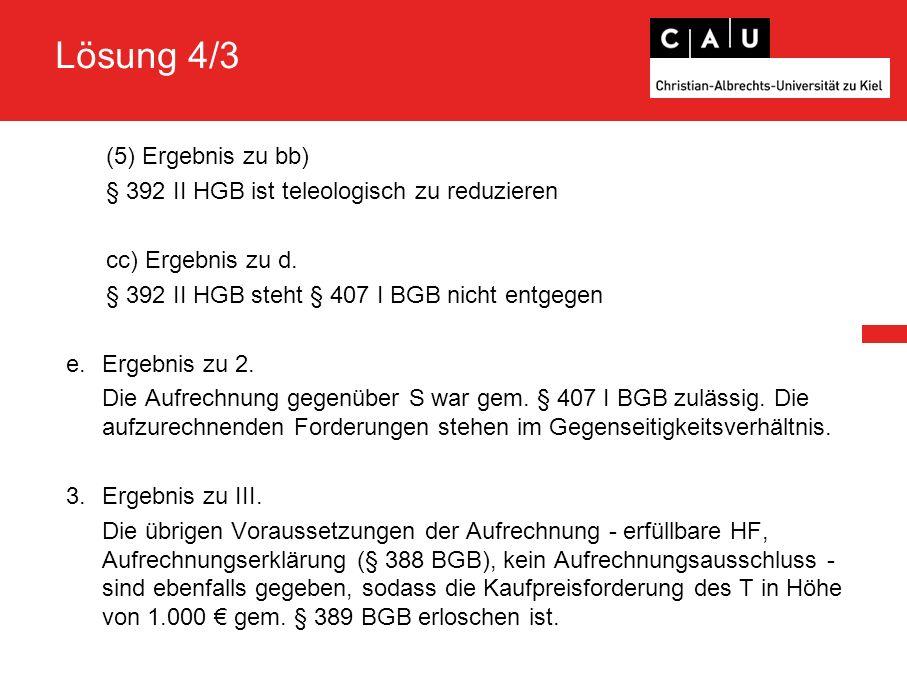 Lösung 4/3 (5)Ergebnis zu bb) § 392 II HGB ist teleologisch zu reduzieren cc) Ergebnis zu d.
