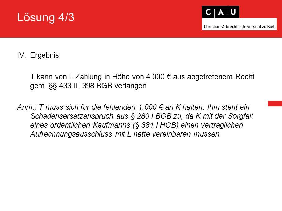 Lösung 4/3 IV.Ergebnis T kann von L Zahlung in Höhe von 4.000 € aus abgetretenem Recht gem.