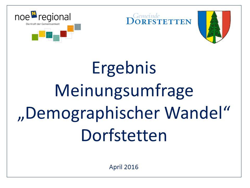 """Ergebnis Meinungsumfrage """"Demographischer Wandel Dorfstetten April 2016"""
